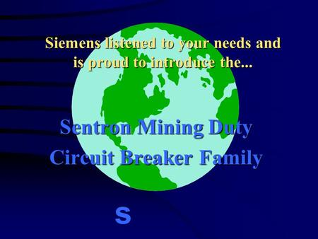 Siemens listened to your needs and is proud to introduce the... Sentron Mining Duty Circuit Breaker Family s.