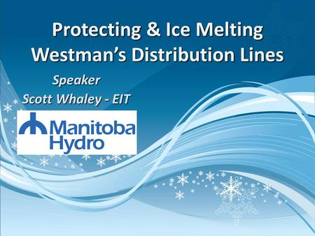 Speaker Scott Whaley - EIT Protecting & Ice Melting Westmans Distribution Lines.