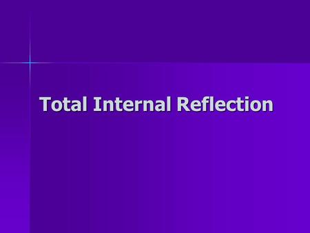 Total Internal Reflection. Remember – when light goes from a more dense medium to a less dense medium it speeds up & bends away from the normal Remember.