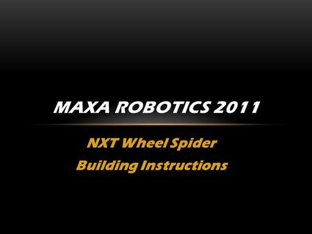 NXT Wheel Spider Building Instructions MAXA ROBOTICS 2011.