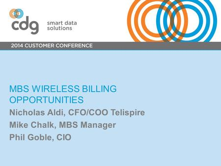 MBS WIRELESS BILLING OPPORTUNITIES Nicholas Aldi, CFO/COO Telispire Mike Chalk, MBS Manager Phil Goble, CIO.