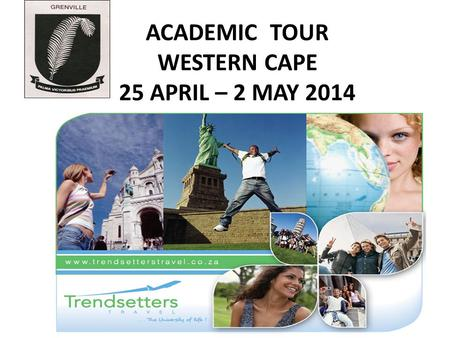 ACADEMIC TOUR WESTERN CAPE 25 APRIL – 2 MAY 2014.