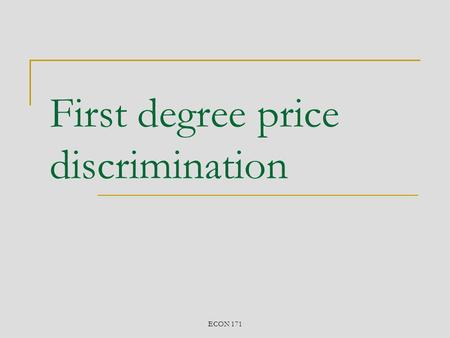 ECON 171 First degree price discrimination. ECON 171 Introduction Annual subscriptions generally cost less in total than one-off purchases Buying in bulk.