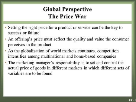 18 - 1 Global Perspective The Price War Setting the right price for a product or service can be the key to success or failure An offerings price must reflect.