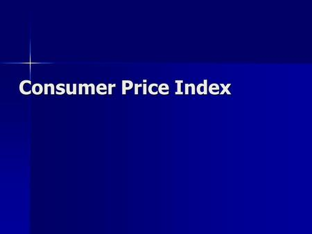 Consumer Price Index. What prices have changed over your lifetime? What items cost more? What items cost less?