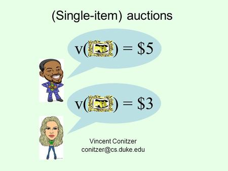 (Single-item) auctions Vincent Conitzer v() = $5 v() = $3.