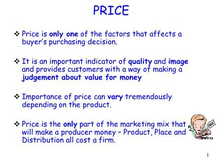 PRICE Price is only one of the factors that affects a buyer's purchasing decision. It is an important indicator of quality and image and provides customers.