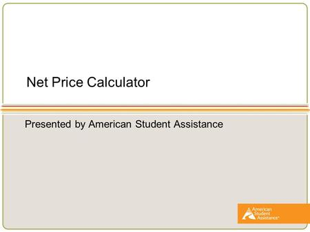 Net Price Calculator Presented by American Student Assistance.