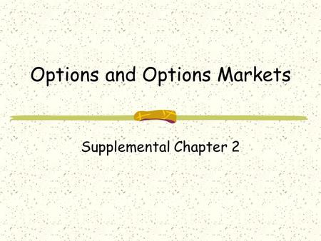 Options and Options Markets Supplemental Chapter 2.