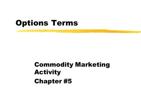 Options Terms Commodity Marketing Activity Chapter #5.
