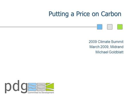Putting a Price on Carbon 2009 Climate Summit March 2009, Midrand Michael Goldblatt.