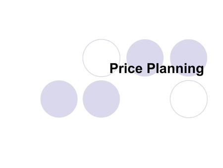 Price Planning. Why do customers buy what they buy Rational reasons Emotional reasons.