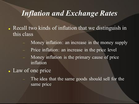 Inflation and Exchange Rates Recall two kinds of inflation that we distinguish in this class Money inflation: an increase in the money supply Price inflation: