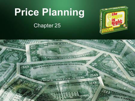 Price Planning Chapter 25. Sec. 25.1 – Price Planning Considerations The different forms of price The importance of price The goals of pricing The difference.