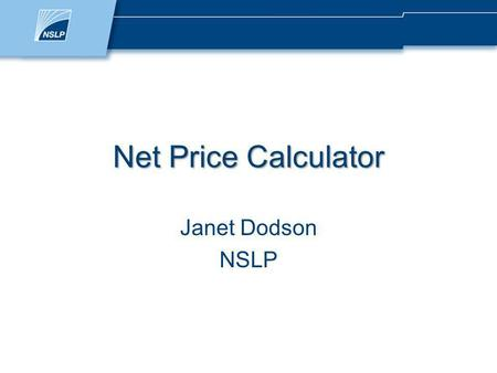Net Price Calculator Janet Dodson NSLP. Todays Focus The Legislation Purpose Definition Calculator Requirements Web Net Price Calculator Tips and Resources.