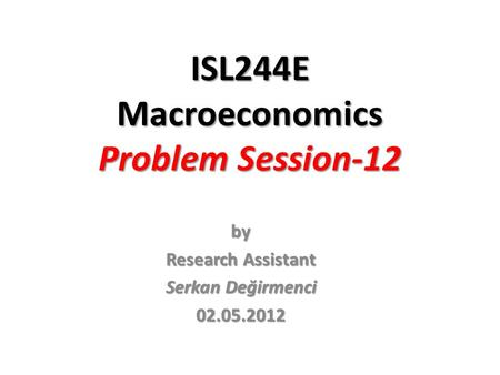 ISL244E Macroeconomics Problem Session-12