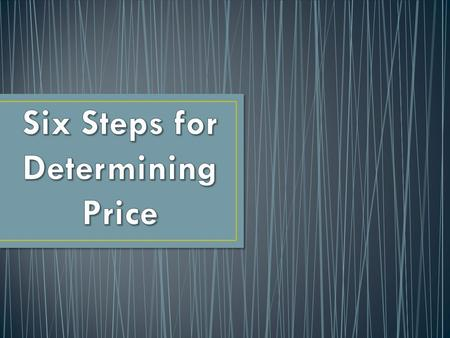 1.Determine pricing objectives 2.Study costs 3.Estimate consumer demand 4.Study the competitions prices 5.Decide on a pricing strategy 6.Set price.
