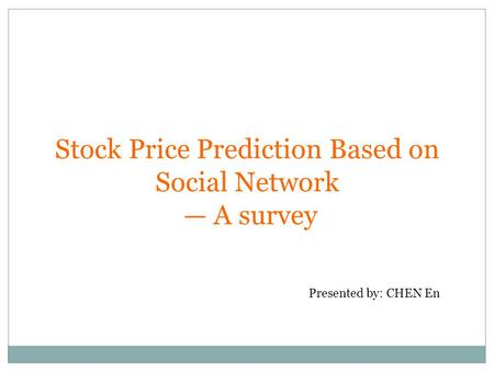 Stock Price Prediction Based on Social Network A survey Presented by: CHEN En.