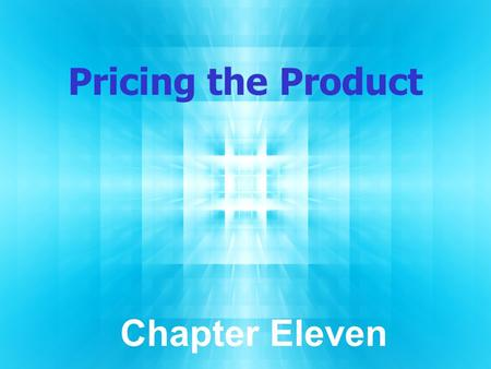 Pricing the Product Chapter Eleven.