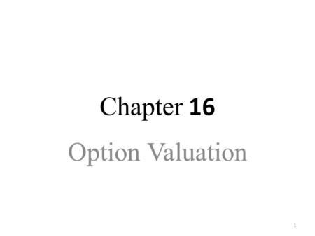Chapter 16 Option Valuation.