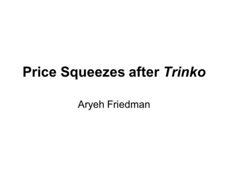 Price Squeezes after Trinko Aryeh Friedman. United States v. Aluminum Co. of America (1945) Judge Hand held that Alcoa, a vertically integrated company.