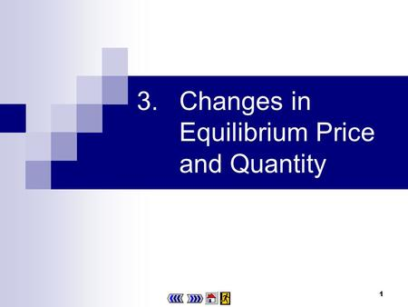 1 3.Changes in Equilibrium Price and Quantity 2 Chapter 3 : main menu 3.1 Change in consumption decision Concept Explorer 3.1 Progress Checkpoint 1 3.2.