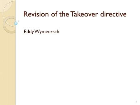 Revision of the Takeover directive Eddy Wymeersch 1.