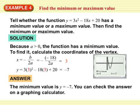 EXAMPLE 4 Find the minimum or maximum value Tell whether the function y = 3x 2 – 18x + 20 has a minimum value or a maximum value. Then find the minimum.