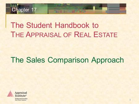The Student Handbook to T HE A PPRAISAL OF R EAL E STATE 1 Chapter 17 The Sales Comparison Approach.