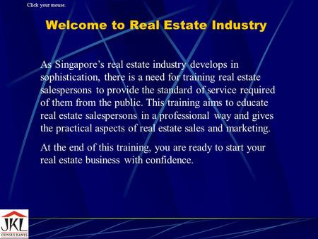Welcome to Real Estate Industry As Singapores real estate industry develops in sophistication, there is a need for training real estate salespersons to.