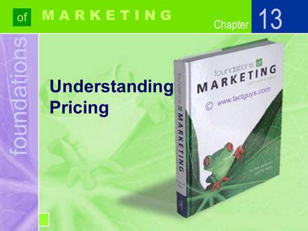 Chapter foundations of Chapter M A R K E T I N G Understanding Pricing 13.