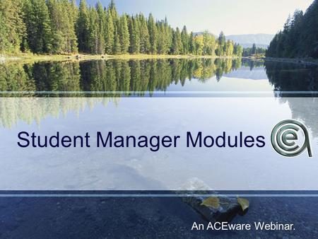 Student Manager Modules An ACEware Webinar.. Topics for Discussion ACEweb Pocket / General Ledger Budget Builder Company Invoicing Customer Relationship.