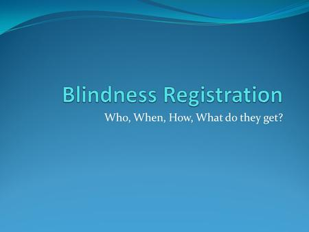 Who, When, How, What do they get?. Who? Voluntary registration. Only 1/3 of eligible people are registered Being registered blind means inability to perform.