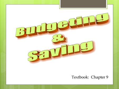 Textbook: Chapter 9. 1.Do you think saving is important? 2.What problems might you face if future if you do not save? 3.What are some things you should.