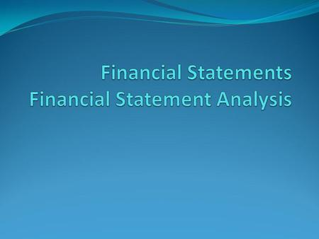 Financial Statements Financial Statement Analysis