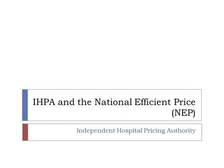 IHPA and the National Efficient Price (NEP) Independent Hospital Pricing Authority.