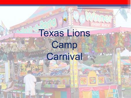 Texas Lions Camp Carnival. The greatest night activity on earth.