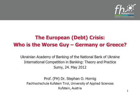 The European (Debt) Crisis: Who is the Worse Guy – Germany or Greece? Ukrainian Academy of Banking of the National Bank of Ukraine International Competition.