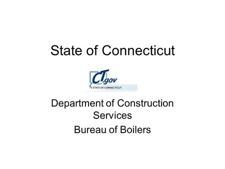 State of Connecticut Department of Construction Services Bureau of Boilers.