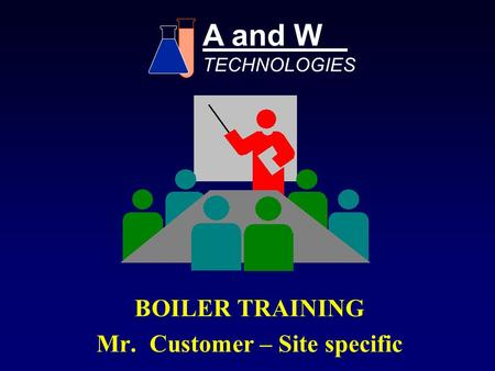BOILER TRAINING Mr. Customer – Site specific