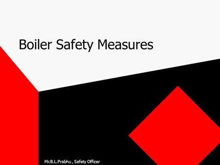 Mr.B.L.Prabhu, Safety Officer Boiler Safety Measures.