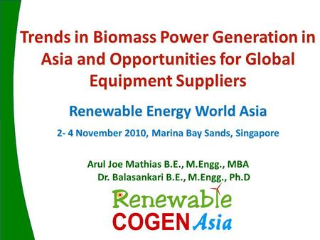Arul Joe Mathias B.E., M.Engg., MBA Dr. Balasankari B.E., M.Engg., Ph.D Trends in Biomass Power Generation in Asia and Opportunities for Global Equipment.