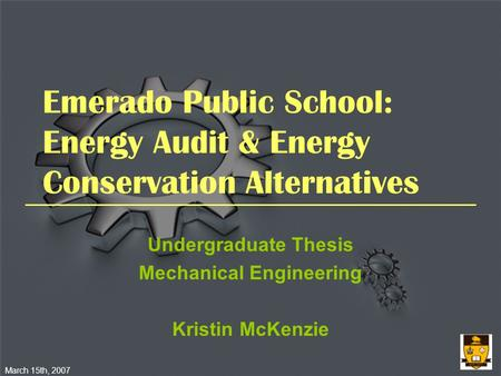 Emerado Public School: Energy Audit & Energy Conservation Alternatives Undergraduate Thesis Mechanical Engineering Kristin McKenzie March 15th, 2007.