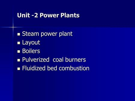 Unit -2 Power Plants Steam power plant Layout Boilers