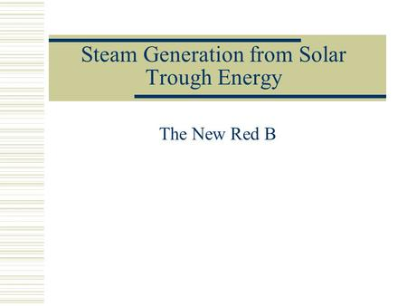 Steam Generation from Solar Trough Energy The New Red B.