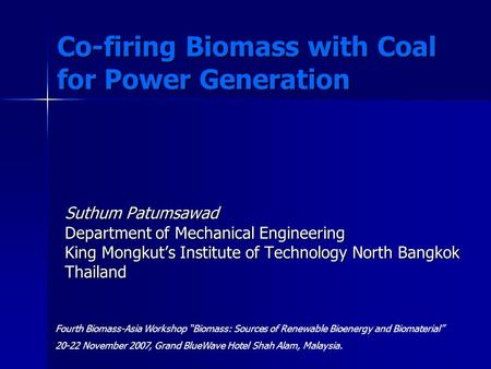 Co-firing Biomass with Coal for Power Generation Suthum Patumsawad Department of Mechanical Engineering King Mongkuts Institute of Technology North Bangkok.