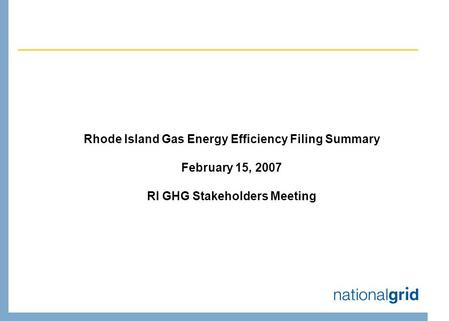 Rhode Island Gas Energy Efficiency Filing Summary February 15, 2007 RI GHG Stakeholders Meeting.