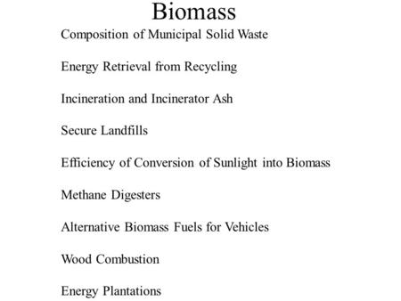 Biomass Composition of Municipal Solid Waste Energy Retrieval from Recycling Incineration and Incinerator Ash Secure Landfills Efficiency of Conversion.