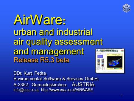 1 AirWare : urban and industrial air quality assessment and management Release R5.3 beta DDr. Kurt Fedra Environmental Software & Services GmbH A-2352.