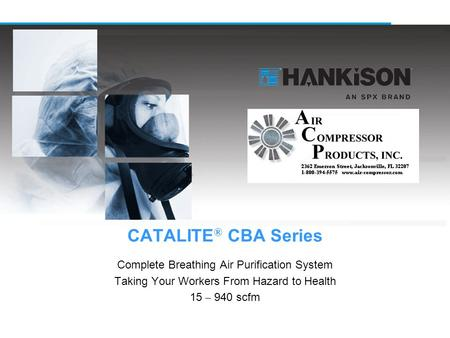 CATALITE ® CBA Series Complete Breathing Air Purification System Taking Your Workers From Hazard to Health 15 – 940 scfm.